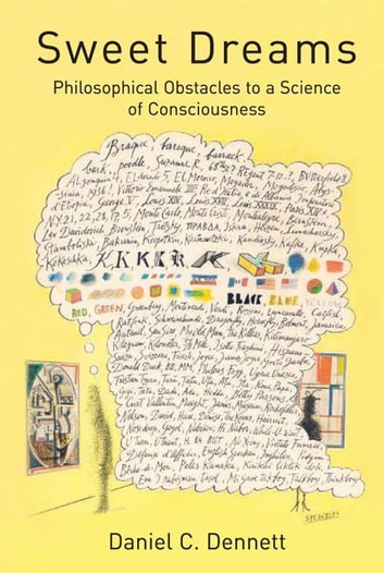 Sweet Dreams: Philosophical Obstacles to a Science of Consciousness - Philosophical Obstacles to a Science of Consciousness ebook by Daniel C. Dennett