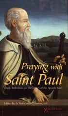 Praying with Saint Paul - Daily Reflections on the Letters of Saint Paul ebook by Magnificat, Fr. Peter John Cameron, O.P.