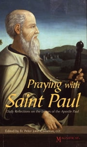 Praying with Saint Paul - Daily Reflections on the Letters of Saint Paul ebook by Magnificat,Fr. Peter John Cameron, O.P.
