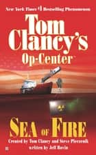 Sea of Fire - Op-Center 10 ebook by Tom Clancy, Steve Pieczenik, Jeff Rovin