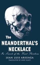 The Neanderthal's Necklace - In Search of the First Thinkers 電子書 by Juan Luis Arsuaga, Andy Klatt