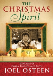 The Christmas Spirit - Memories of Family, Friends, and Faith ebook by Joel Osteen