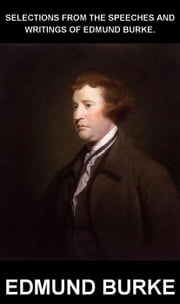 Selections from the Speeches and Writings of Edmund Burke. [con Glossario in Italiano] ebook by Edmund Burke,Eternity Ebooks