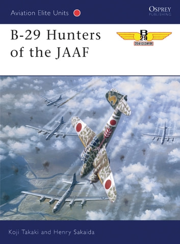 B-29 Hunters of the JAAF ebook by Koji Takaki,Henry Sakaida