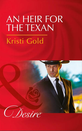 An Heir For The Texan (Mills & Boon Desire) (Texas Extreme, Book 2) 電子書 by Kristi Gold