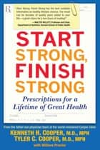 Start Strong, Finish Strong ebook by Kenneth Cooper, M.D., MPH,Tyler Cooper, M.D., MPH