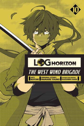 Log Horizon: The West Wind Brigade, Vol. 10 ebook by Koyuki,Mamare Touno,Kazuhiro Hara