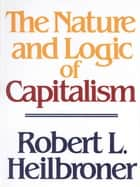 The Nature and Logic of Capitalism ebook by Robert L. Heilbroner