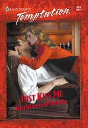 Just Kiss Me (Mills & Boon Temptation) ebook by Kathleen O'Reilly