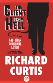 The Client from Hell and Other Publishing Satires ebook by Richard Curtis