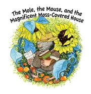 The Mole, The Mouse, and the Magnificient, Moss-Covered House ebook by Stirling C.,Donna Washington