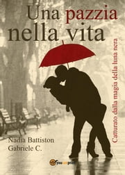 Una pazzia nella vita ebook by Nadia Battiston,Gabriele C.