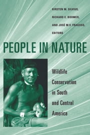 People in Nature - Wildlife Conservation in South and Central America ebook by Kirsten M. Silvius,Richard E. Bodmer,José M. V. Fragoso
