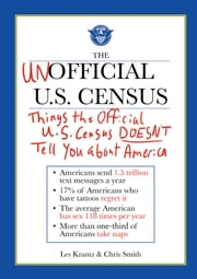 The Unofficial U.S. Census - Things the Official U.S. Census Doesn't Tell You About America ebook by Les Krantz,Chris Smith