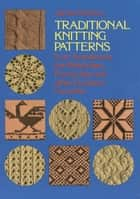 Traditional Knitting Patterns - from Scandinavia, the British Isles, France, Italy and Other European Countries ebook by James Norbury
