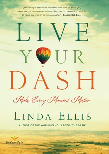 Live Your Dash - Make Every Moment Matter ebook by Linda Ellis