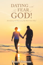 Dating with the Fear of God! - Identifying and Marrying My Mate—God's Way! ebook by Rosnell Simmons