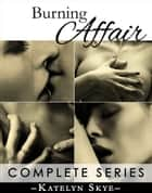 Burning Affair - Complete Collection ebook by Katelyn Skye