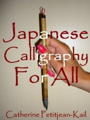 JAPANESE CALLIGRAPHY ebook by Catherine Petitjean-Kail