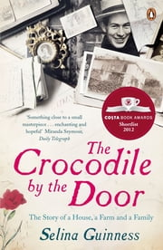 The Crocodile by the Door - The Story of a House, a Farm and a Family ebook by Selina Guinness