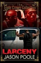 Larceny - Triple Crown Collection ebook by Jason Poole
