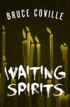 Waiting Spirits ebook by Bruce Coville