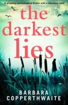 The Darkest Lies - A gripping psychological thriller with a shocking twist eBook von Barbara Copperthwaite