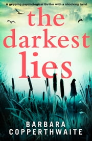 The Darkest Lies - A gripping psychological thriller with a shocking twist ebook by Barbara Copperthwaite