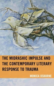 The Midrashic Impulse and the Contemporary Literary Response to Trauma ebook by Monica Osborne