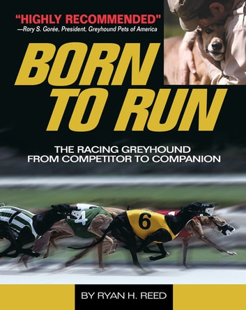 The Born to Run - Racing Greyhound, from Competitor to Companion ebook by Ryan Reed