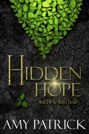 Hidden Hope - The Hidden Saga, #3 ebook by Amy Patrick