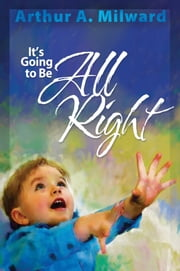It's Going to Be Alright ebook by Arthur A. Milward