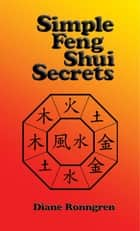 Simple Feng Shui Secrets ebook by Diane Ronngren