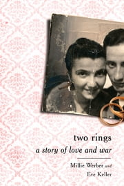 Two Rings - A Story of Love and War ebook by Millie Werber,Eve Keller