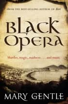 Black Opera ebook by Mary Gentle