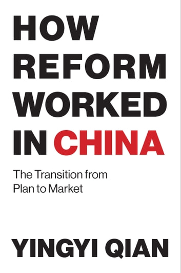 How Reform Worked in China - The Transition from Plan to Market ebook by Yingyi Qian