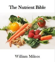The Nutrient Bible ebook by William Milnos