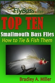 Top Ten Smallmouth Flies - How to Tie and Fish Them ebook by Bradley A. Miller