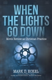 When the Lights Go Down - Movie Review as Christian Practice ebook by Mark D. Eckel