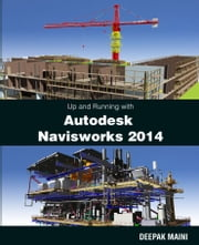 Up and Running with Autodesk Navisworks 2014 ebook by Deepak Maini