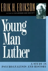 Young Man Luther: A Study in Psychoanalysis and History ebook by Erik H. Erikson