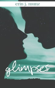 Glimpses ebook by Erin J. Munz