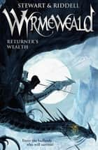Wyrmeweald: Returner's Wealth ebook by Chris Riddell, Paul Stewart