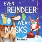 Even Reindeer Wear Masks ebook by Isla Wynter