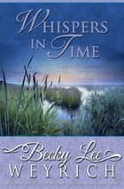 Whispers in Time ebook by Becky Lee Weyrich