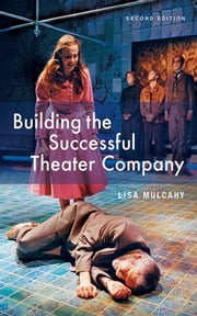 Building the Successful Theater Company ebook by Lisa Mulcahy