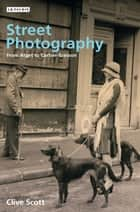 Street Photography - From Brassai to Cartier-Bresson eBook by Clive Scott