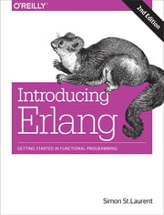 Introducing Erlang - Getting Started in Functional Programming ebook by Simon St. Laurent