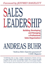 Sales Leadership - Building, Developing and Managing a Professional Sales Organisation ebook by Andreas Buhr