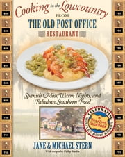 Cooking in the Lowcountry from The Old Post Office Restaurant - Spanish Moss, Warm Carolina Nights, and Fabulous Southern Food ebook by Jane Stern,Michael Stern,Philip Bardin